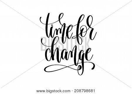 time for change hand written lettering inscription motivation and inspiration positive quote to printing poster, calligraphy vector illustration