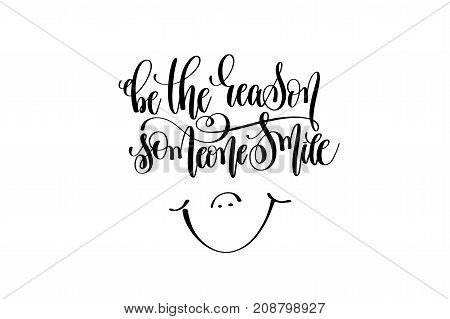 be the reason someone smile hand written lettering inscription motivation and inspiration positive quote to printing poster, calligraphy vector illustration