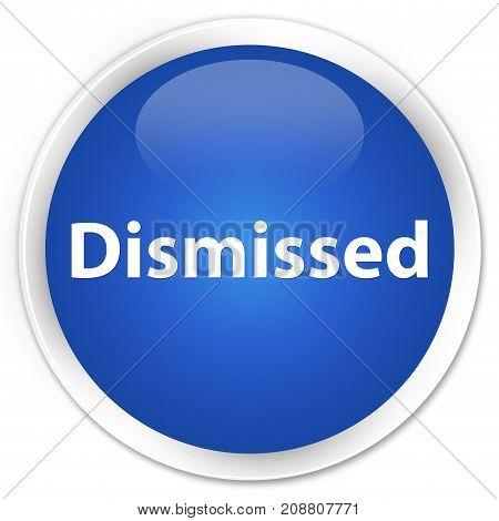 Dismissed Premium Blue Round Button