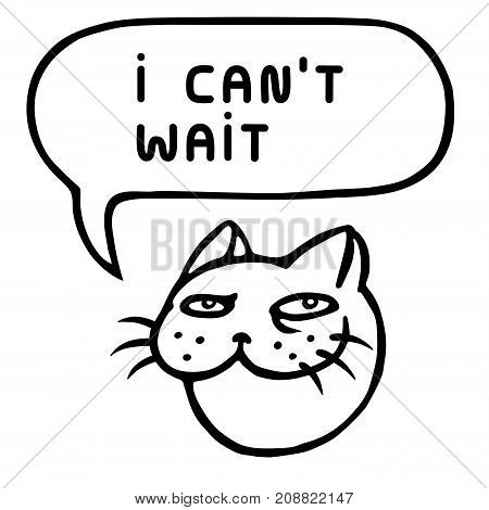 I can't wait. Cute tomcat head. Speech bubble. Vector illustration.