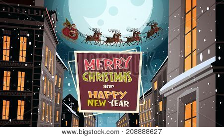 Santa Flying In Sleigh With Reindeers In Night Sky Over City, Merry Christmas And Happy New Year Greeting Card Winter Holidays Concept Banner Flat Vector Illustration