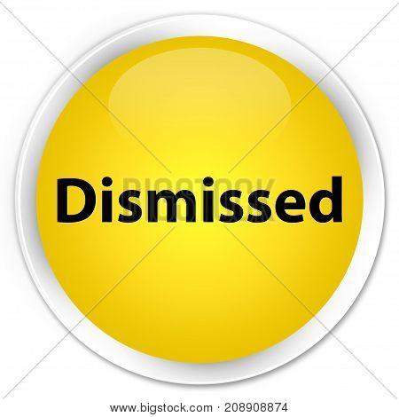 Dismissed Premium Yellow Round Button