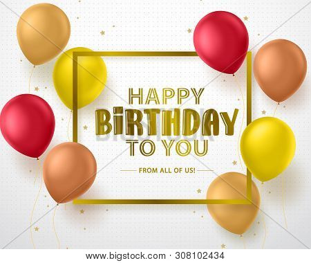 Happy Birthday Greeting Card Vector Banner Design. Happy Birthday Text And Colorful Balloons With Fr