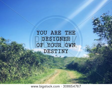 Motivational And Inspirational Wording - You Are The Designer Of Your Own Destiny. Blurred Styled Ba