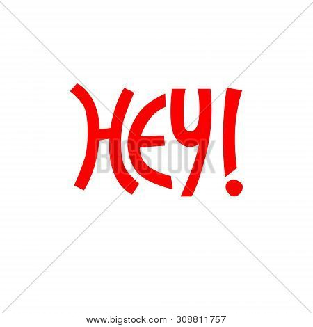 Hand-lettered Uplifting Hey Phrase In Red Color For Sticker, Card, T-shirt, Banner, Social Media. Is