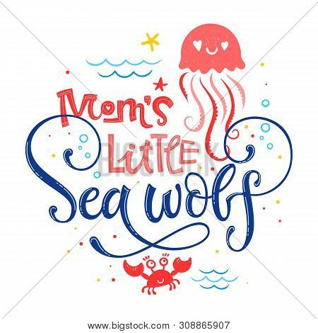 Mom's Little Sea Wolf Quote. Simple White Color Baby Shower Hand Drawn Lettering Vector Logo Phrase.