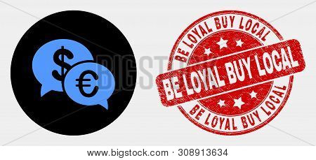 Rounded Financial Chat Pictogram And Be Loyal Buy Local Stamp. Red Rounded Distress Stamp With Be Lo