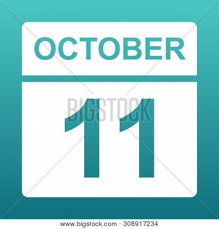 October 11. White Calendar On A Colored Background. Day On The Calendar. Eleventh Of October. Blue G