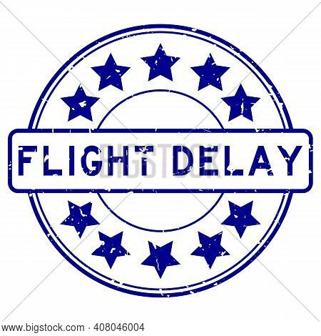 Grunge Blue Flight Delay Word With Star Icon Round Rubber Seal Stamp On White Background