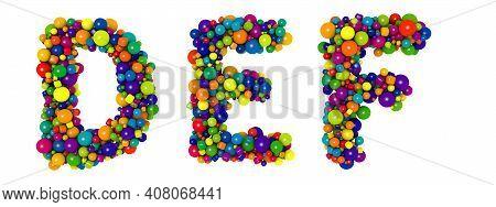 Multicolored Letters D E F. Funny 3d Illustration. Glossy Multicolored Decorative Balls Text.