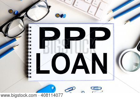 Paycheck Protection Program Ppp Loan. Text On White Notepad Paper On White Background.