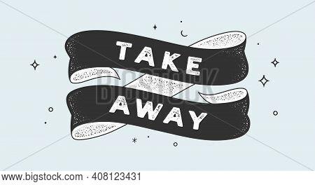 Take Away. Vintage Ribbon With Text Take Away. Black White Vintage Banner With Ribbon, Graphic Desig