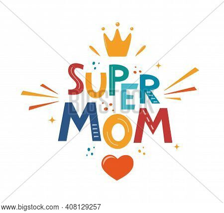 Super Mom, Hand Drawn Illustration For Mothers Day. Hand Drawn Lettering Phrase For Poster, Logo, Gr