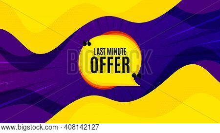 Last Minute Bubble. Fluid Liquid Background With Offer Message. Hot Offer Chat Sticker Icon. Special