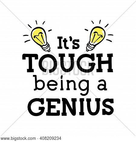 Its Tough Being A Genius. Motivating Phrase. Child T-shirt Design Idea.