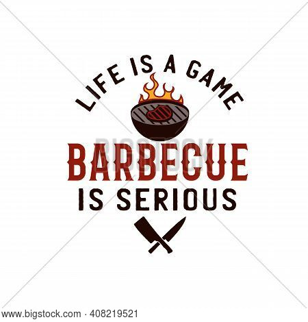 Bbq Emblem Vector Design, Summer Barbecue Logo Template, Print For T Shirt. Life Is A Game - Barbecu