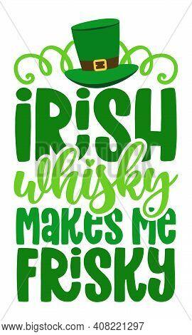 Irish Whiskey Makes Me Frisky - Funny St Patrik's Day