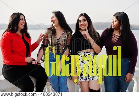 Santiago De Guayaquil City. Group Of Four Happy And Pretty Latino Girls From Ecuador.