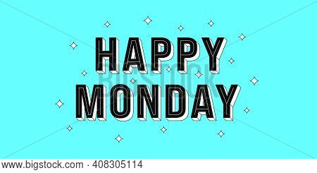 Happy Monday Post. Greeting Text Of Happy Monday, Typography Composition With Isometric Letters And