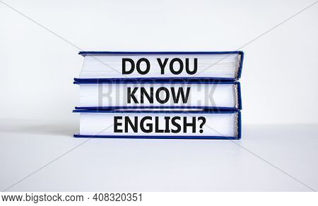 Do You Know English Symbol. Books With Words 'do You Know English'. Beautiful White Background. Busi