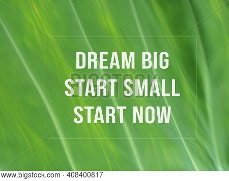Dream Big. Start Small. Start Now. Business Action Concept And Sign With Inspirational Motivational