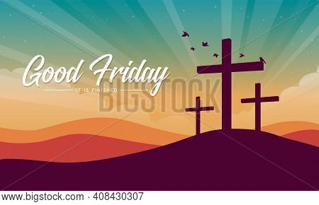 Good Friday, It Is Finished Text Banner With Cross Crucifix On Hill And Bird Flying At Sunset For Go