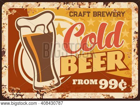 Cold Craft Beer Rusty Metal Plate, Brewery Production Vector Vintage Rust Tin Sign. Foamy Alcohol Dr