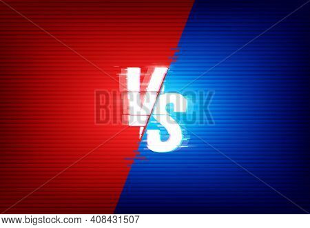 Vs Versus Vector Background Separated On Red And Blue Color Sides With Glitch Effect. Sport Game, Fi