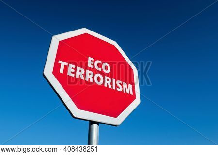Stop Sign With Eco Terrorism Text To Stop Ecological Attempts Which Are Way Too Much