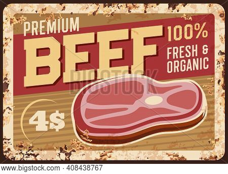 Beef Steak Rusty Metal Plate, Vector Vintage Rust Tin Sign With Fresh Meat Production. Bbq Beefsteak