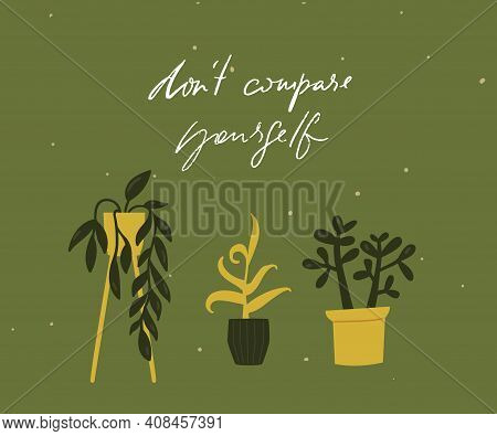 Dont Compare Yourself. Motivational Quote Card With Tree Different Potted Plants. Green Inspirationa