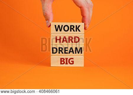 Work Hard Dream Big Symbol. Concept Words 'work Hard Dream Big' On Wooden Blocks On A Beautiful Oran