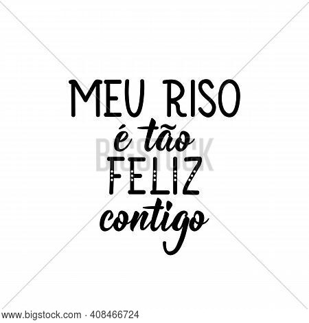 Brazilian Lettering. Translation From Portuguese - My Smile Is So Happy With You. Modern Vector Brus