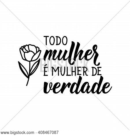 Brazilian Lettering. Translation From Portuguese - Every Woman Is A Real Woman. Modern Vector Brush