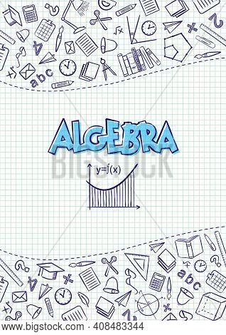 Algebra. Cover For A School Notebook Or Algebra Textbook. Hand-drawn School Objects On A Checkered N