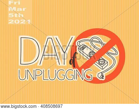 Day Of Unplugging. 5 March 2021, Friday. Illustration And Lettering. Extension Cord Electrical Outle
