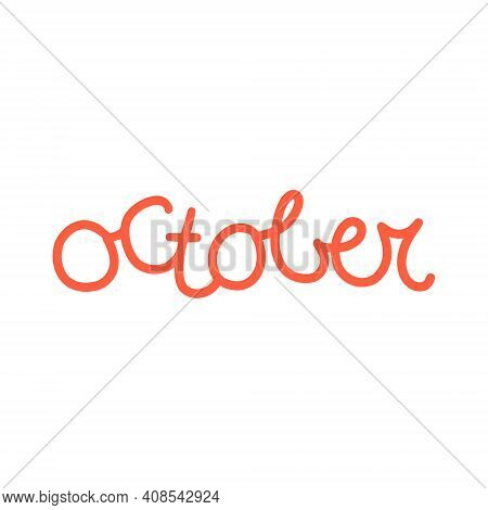 Hand Drawn Lettering Phrase October. Month October For Calendar. Ink Brush Lettering For Winter Invi