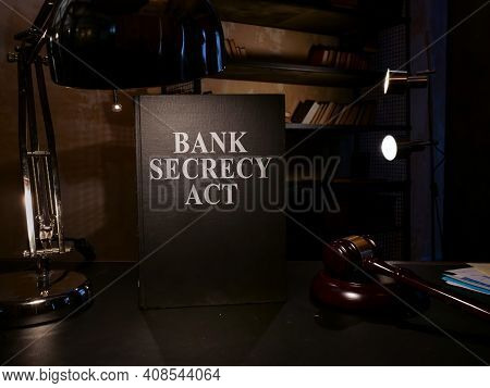 Bank Secrecy Act Law Bsa On The Desk.