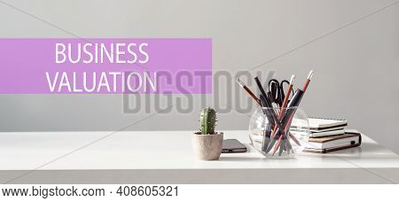 Business Valuation - Text On The Background Of The Office Table. Business Concept.