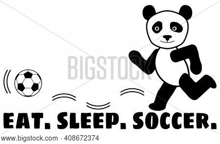 Eat Sleep Soccer Panda Bear Playing Soccer with Clipping Path on White.