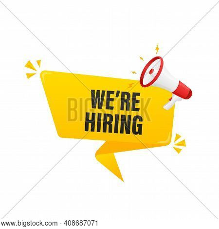We Re Hiring. Vector Flat Illustration With Megaphone On White Background.