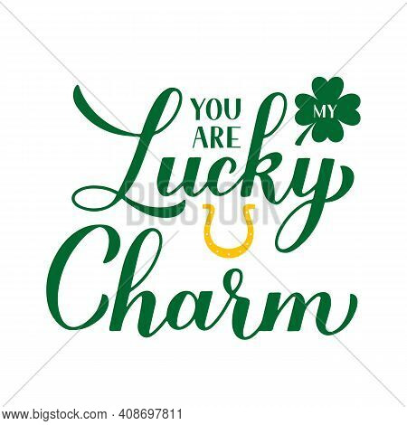 You Are My Lucky Charm Calligraphy Hand Lettering. Funny St. Patricks Day Quote Typography Poster. V