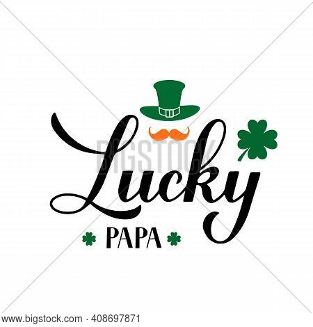 Lucky Papa Calligraphy Hand Lettering. Funny St. Patricks Day Quote Typography Poster. Vector Templa
