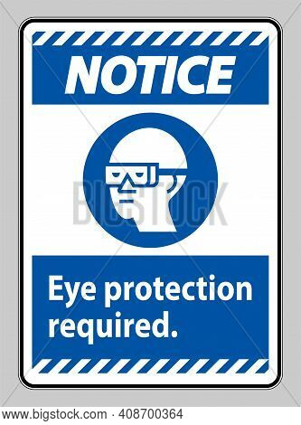 Notice Sign Eye Protection Required On White Background