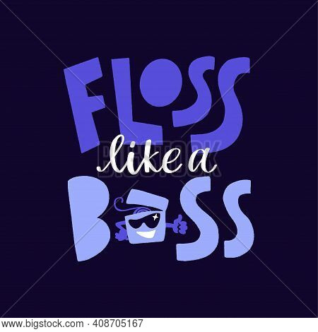 Floss Like A Boss. Hand Drawn Lettering Dental Care Quote.