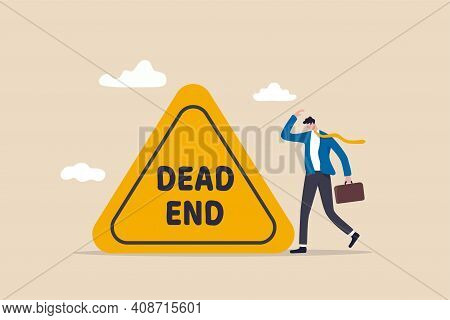 Business Or Career Dead End, No Solutions Or Other Work Around For Business Obstacle, Risk Of Strugg