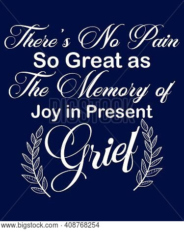 Theres No Pain Great As The Memory Of Joy In Grief