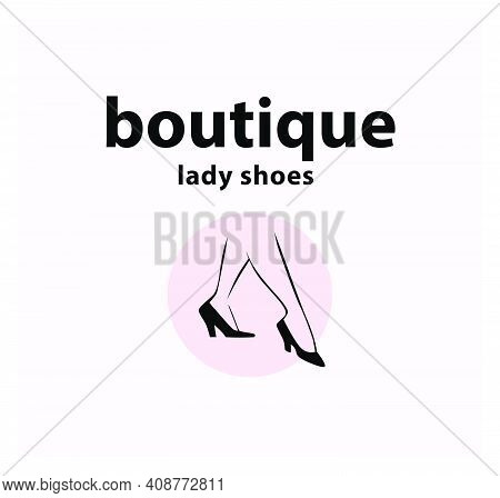 Lady Shoes Boutique Emblem Concept Isolated On White Background. Pair Of Elegant Woman Legs In Class