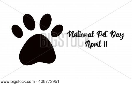 National Pet Day On April 11 - Text Calligraphic Lettering. Dog Or Cat Pet Paw Flat Icon Silhouette.