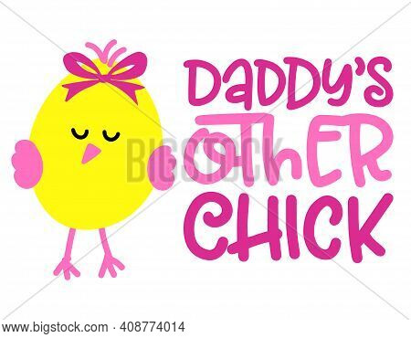 Daddy's Other Chick - Cute Baby Girl Chick Saying. Funny Calligraphy For Spring Holiday Or Easter Eg